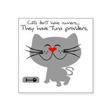 """cats dont have owners tuna  Square Sticker 3"""" x 3"""""""