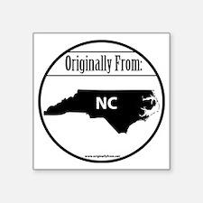 "Originally from North Carol Square Sticker 3"" x 3"""