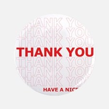 """Thank You Have a Nice Day Plastic Bag  3.5"""" Button"""
