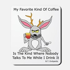 My Favorite Kind Of Coffee Mousepad