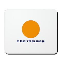 at least i'm an orange Mousepad