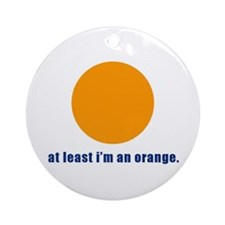at least i'm an orange Ornament (Round)