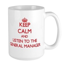 Keep Calm and Listen to the General Manager Mugs