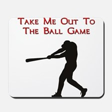 Take me out to the Ball Game Mousepad