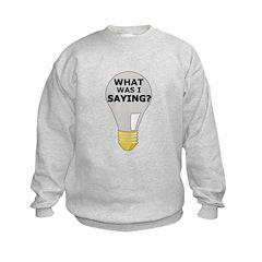 WHAT WAS I SAYING? Sweatshirt
