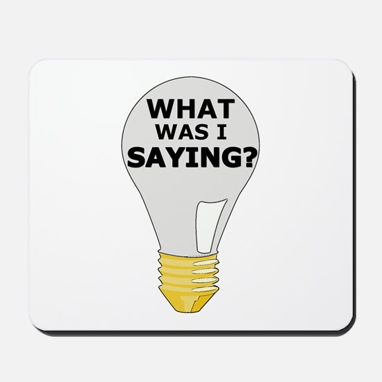 WHAT WAS I SAYING? Mousepad