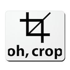 Oh Crop, Funny Designer Mousepad