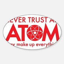 Never trust an ATOM They make up ev Decal