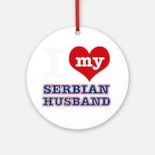 I Love My Serbian Husband Round Ornament
