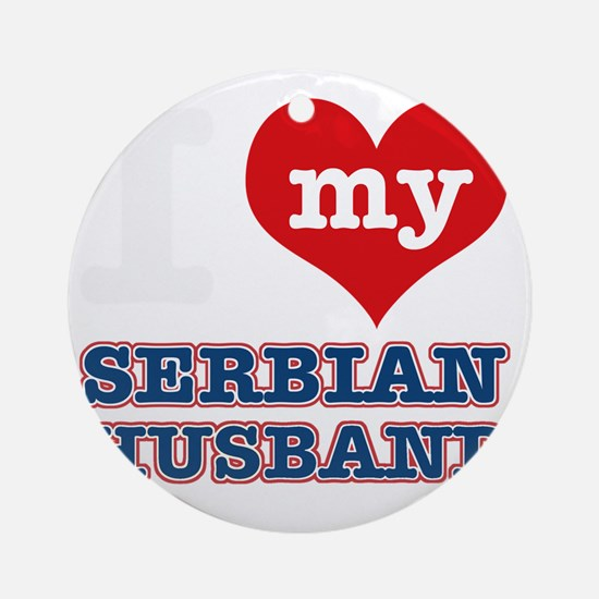 I Love My Serbian Husband Round Ornament