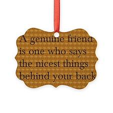 Genuine Friend ... behind your ba Ornament