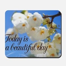 Today is a Beautiful Day flowers Mousepad
