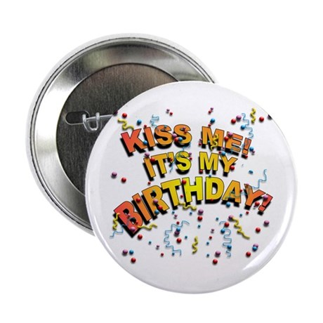 Kiss Me its my Birthday Button