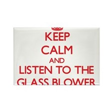 Keep Calm and Listen to the Glass Blower Magnets