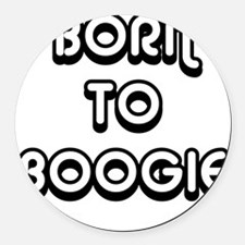 Born To Boogie Round Car Magnet