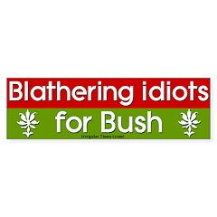 Blathering Idiots for Bush Bumper Bumper Sticker