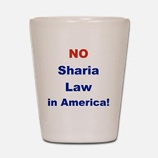 NO SHARIA LAW IN AMERICA Shot Glass