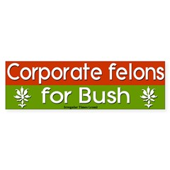 Corporate Felons for Bush Bumper Bumper Sticker