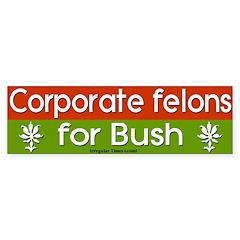 Corporate Felons for Bush Bumper Bumper Sticker