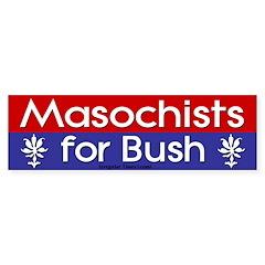 Masochists for Bush Bumper Stickers