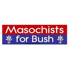Masochists for Bush Bumper Stickers