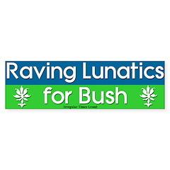 Raving Lunatics for Bush Bumper Bumper Sticker