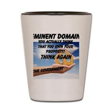 Eminent Domain Shot Glass