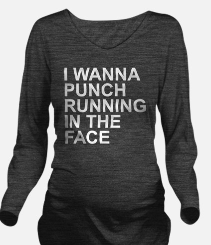 I Wanna Punch Runnin Long Sleeve Maternity T-Shirt