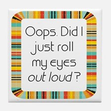 Did I just roll my eyes out loud? Tile Coaster