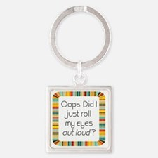 Did I just roll my eyes out loud? Square Keychain