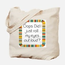 Did I just roll my eyes out loud? Tote Bag