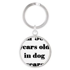 80 dog years 3-3 Round Keychain