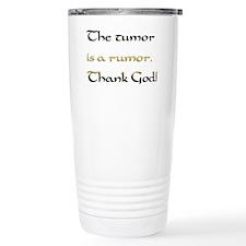 The tumor is a rumor. T Travel Mug
