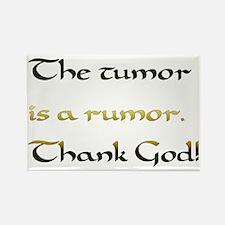 The tumor is a rumor. Thank God! Rectangle Magnet