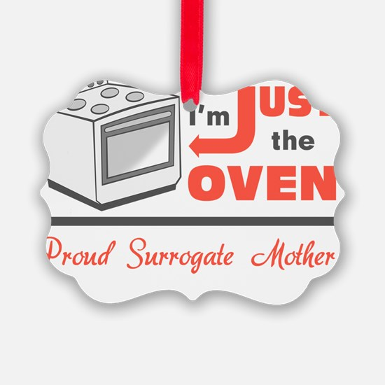 I'm Just the Oven - Proud Surroga Ornament