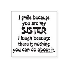 """I SMILE BECAUSE YOU ARE MY  Square Sticker 3"""" x 3"""""""