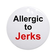 Allergic To Jerks Ornament (Round)