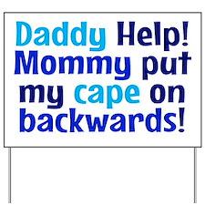 Mommy put my cape on backwards! Blue Yard Sign