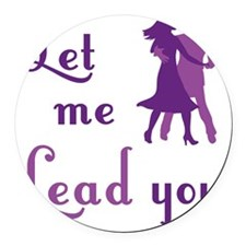 Let Me Lead You Round Car Magnet