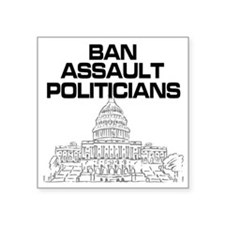 "Ban Assault Politicians Square Sticker 3"" x 3"""