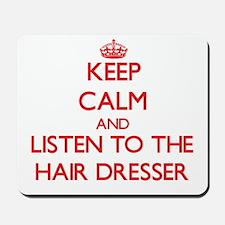 Keep Calm and Listen to the Hair Dresser Mousepad
