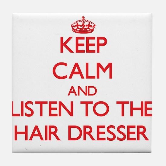 Keep Calm and Listen to the Hair Dresser Tile Coas