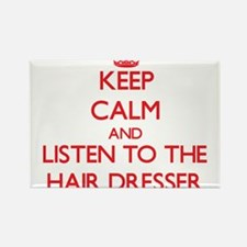 Keep Calm and Listen to the Hair Dresser Magnets