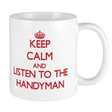 Keep Calm and Listen to the Handyman Mugs