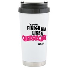 Finish him like Cheesca Travel Mug