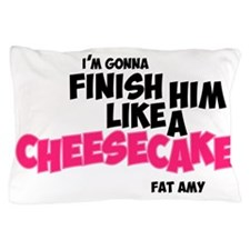 Finish him like Cheescake Pillow Case