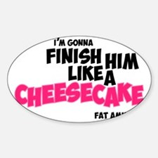 Finish him like Cheescake Decal