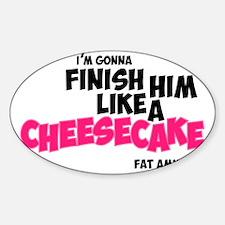Finish him like Cheescake Sticker (Oval)