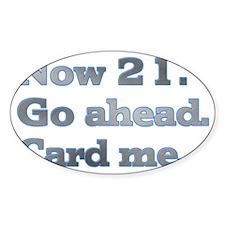 Now 21. Go ahead. Card me. Decal