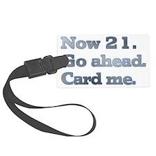 Now 21. Go ahead. Card me. Luggage Tag